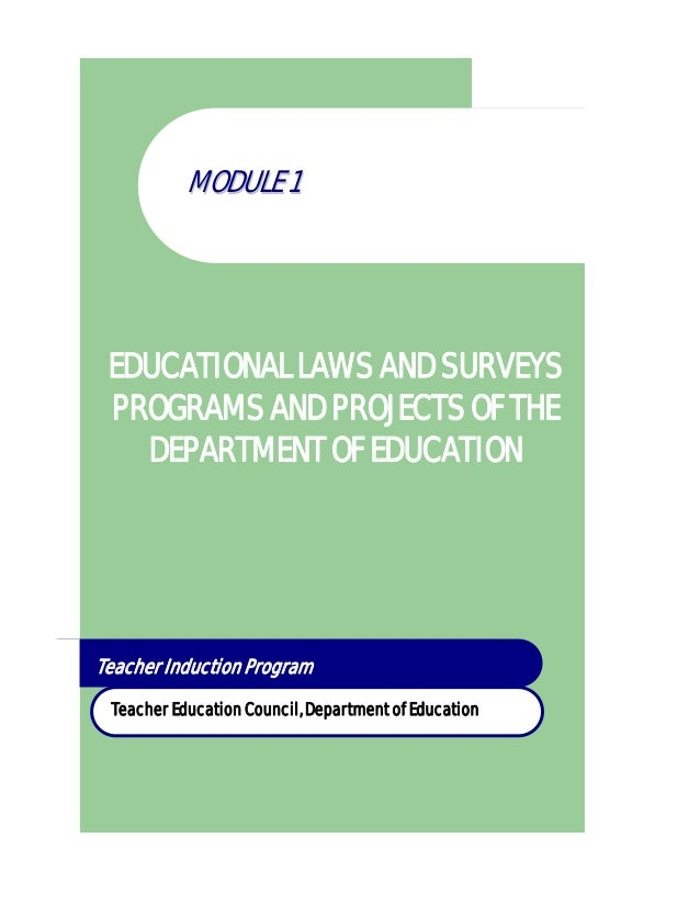 Teacher Induction Program Teacher Education Council, Department of Education MMOODDUULLEE 11 EDUCATIONAL LAWS AND SURVEYS ...