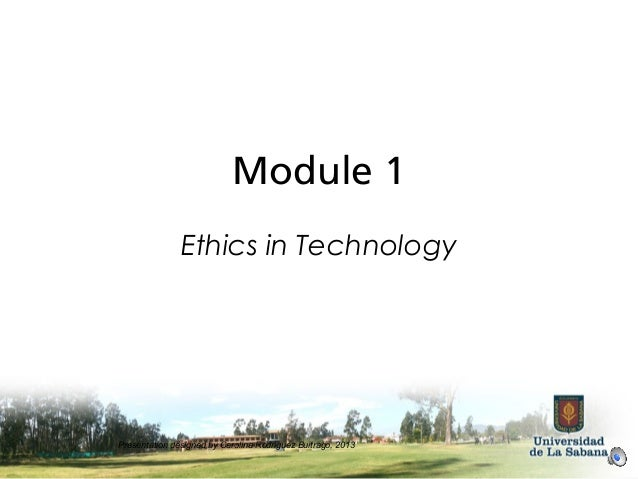 Module 1 Ethics in Technology Presentation designed by Carolina Rodriguez Buitrago, 2013