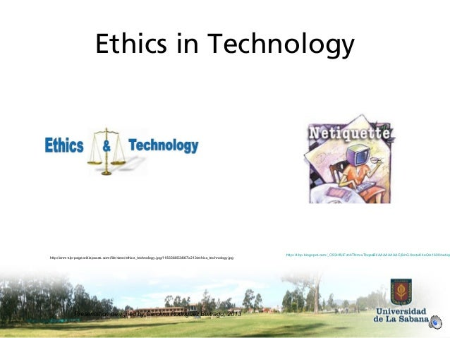 ethics in technology Information ethics: information technology and innovation ethics  in this realm,  we are looking at needs that may not have been previously examined in terms.