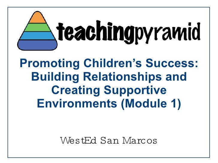 Promoting Children's Success: Building Relationships and Creating Supportive Environments (Module 1) WestEd San Marcos