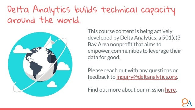 This course content is being actively developed by Delta Analytics, a 501(c)3 Bay Area nonprofit that aims to empower commu...