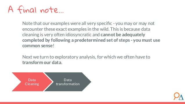 A final note… Data Cleaning Note that our examples were all very specific - you may or may not encounter these exact exampl...