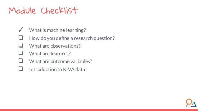 ✓ What is machine learning? ❏ How do you define a research question? ❏ What are observations? ❏ What are features? ❏ What a...
