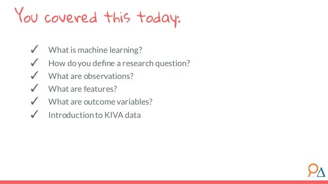 ✓ What is machine learning? ✓ How do you define a research question? ✓ What are observations? ✓ What are features? ✓ What a...