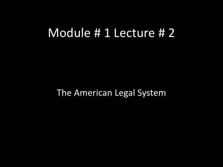Module # 1 Lecture # 2<br />The American Legal System<br />