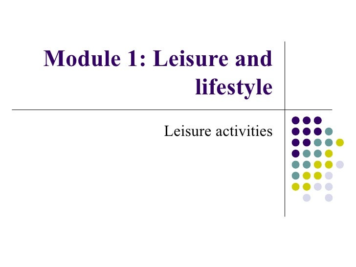 Module 1: Leisure and              lifestyle            Leisure activities