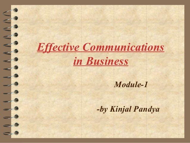 Effective Communications        in Business               Module-1           -by Kinjal Pandya