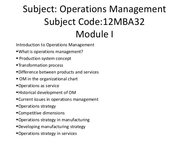 Subject: Operations Management Subject Code:12MBA32 Module I Introduction to Operations Management What is operations man...