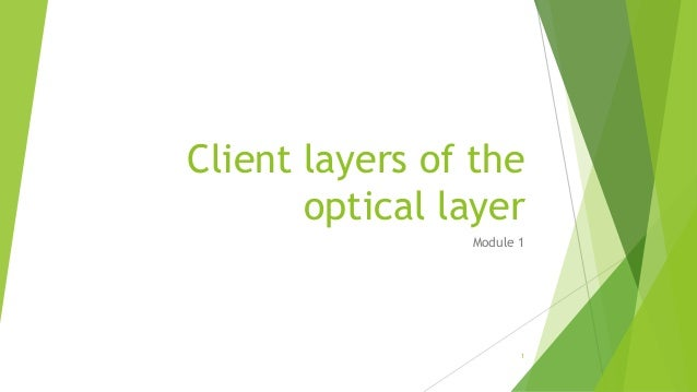 Client layers of the optical layer Module 1 1