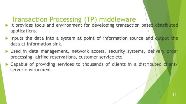 Transaction Processing (TP) middleware  It provides tools and environment for developing transaction based distributed ap...