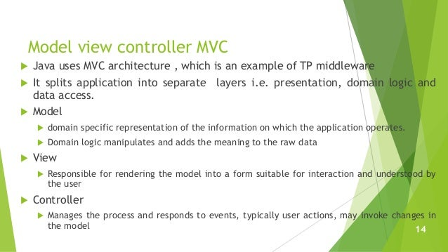 Model view controller MVC  Java uses MVC architecture , which is an example of TP middleware  It splits application into...