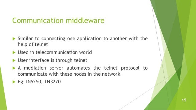 Communication middleware  Similar to connecting one application to another with the help of telnet  Used in telecommunic...