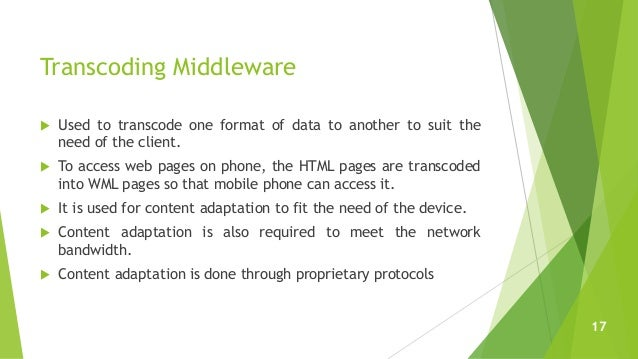 Transcoding Middleware  Used to transcode one format of data to another to suit the need of the client.  To access web p...