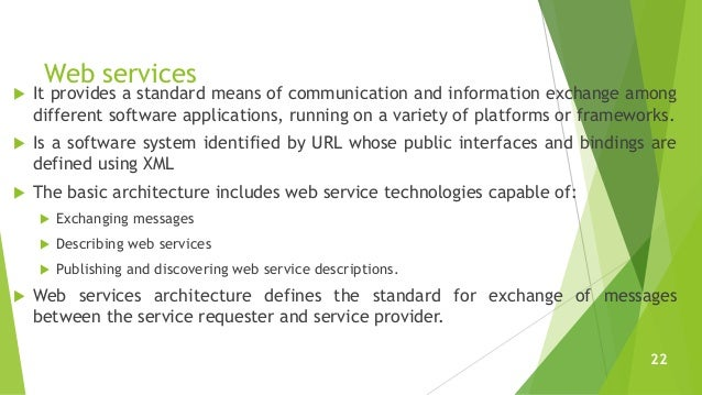 Web services  It provides a standard means of communication and information exchange among different software application...