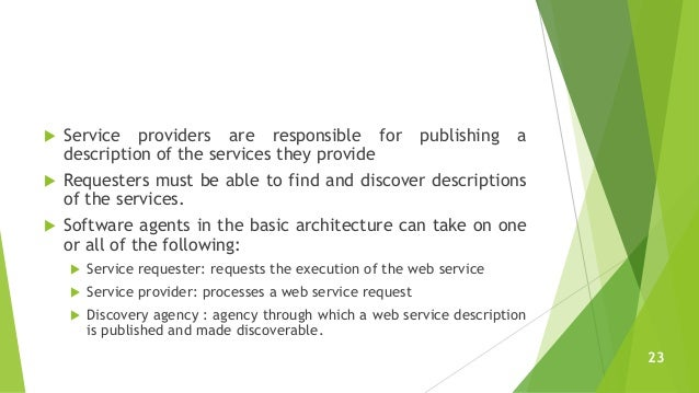  Service providers are responsible for publishing a description of the services they provide  Requesters must be able to...