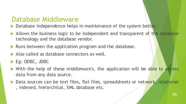 Database Middleware  Database independence helps in maintenance of the system better.  Allows the business logic to be i...