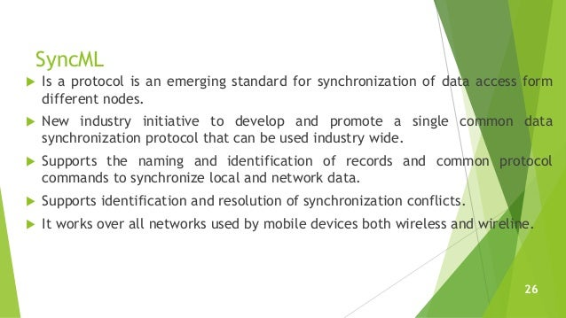 SyncML  Is a protocol is an emerging standard for synchronization of data access form different nodes.  New industry ini...