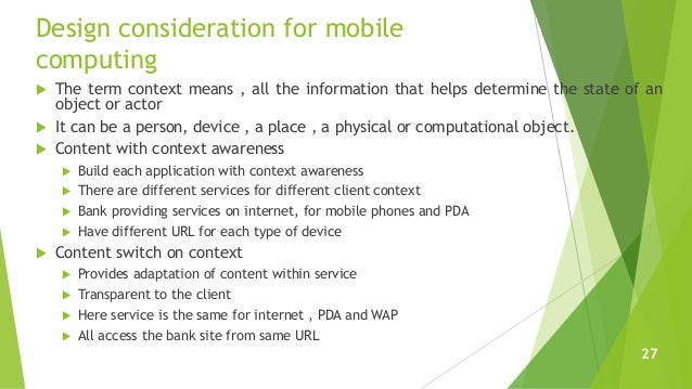 Design consideration for mobile computing  The term context means , all the information that helps determine the state of...