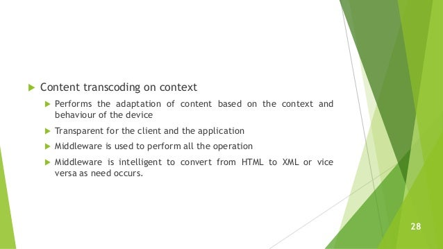  Content transcoding on context  Performs the adaptation of content based on the context and behaviour of the device  T...