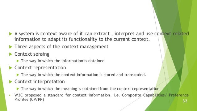  A system is context aware of it can extract , interpret and use context related information to adapt its functionality t...