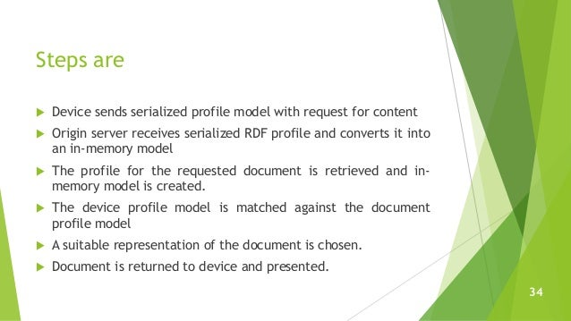 Steps are  Device sends serialized profile model with request for content  Origin server receives serialized RDF profile...