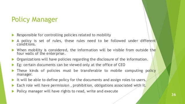 Policy Manager  Responsible for controlling policies related to mobility  A policy is set of rules, these rules need to ...