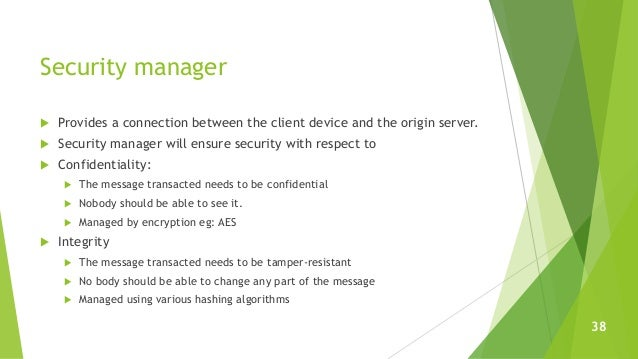 Security manager  Provides a connection between the client device and the origin server.  Security manager will ensure s...