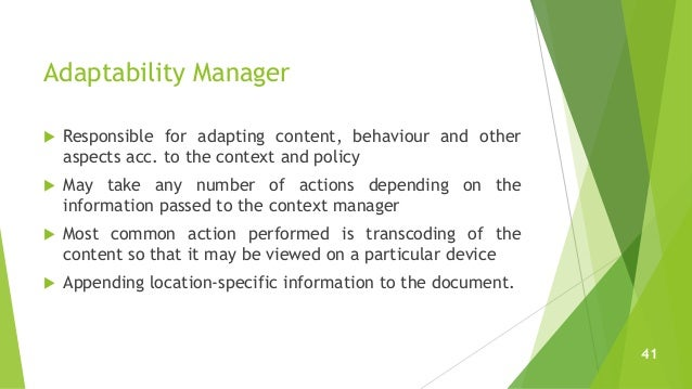 Adaptability Manager  Responsible for adapting content, behaviour and other aspects acc. to the context and policy  May ...