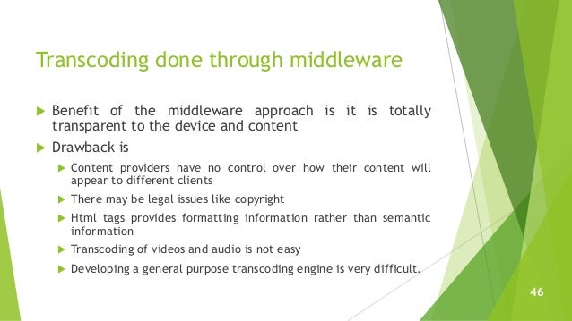 Transcoding done through middleware  Benefit of the middleware approach is it is totally transparent to the device and co...