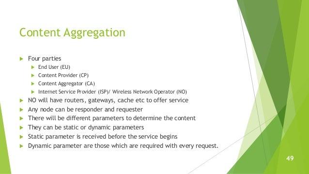 Content Aggregation  Four parties  End User (EU)  Content Provider (CP)  Content Aggregator (CA)  Internet Service Pr...