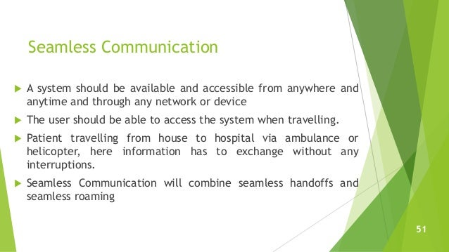 Seamless Communication  A system should be available and accessible from anywhere and anytime and through any network or ...