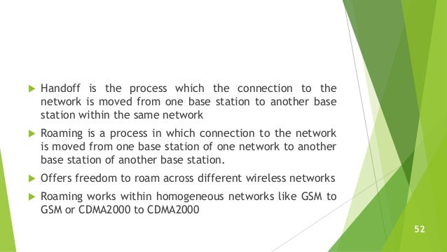  Handoff is the process which the connection to the network is moved from one base station to another base station within...