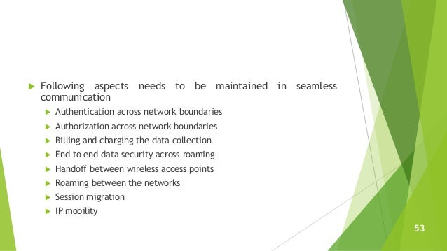  Following aspects needs to be maintained in seamless communication  Authentication across network boundaries  Authoriz...