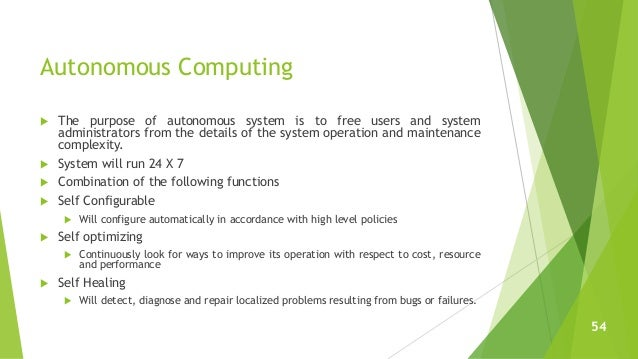 Autonomous Computing  The purpose of autonomous system is to free users and system administrators from the details of the...