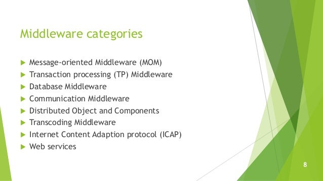 Middleware categories  Message-oriented Middleware (MOM)  Transaction processing (TP) Middleware  Database Middleware ...