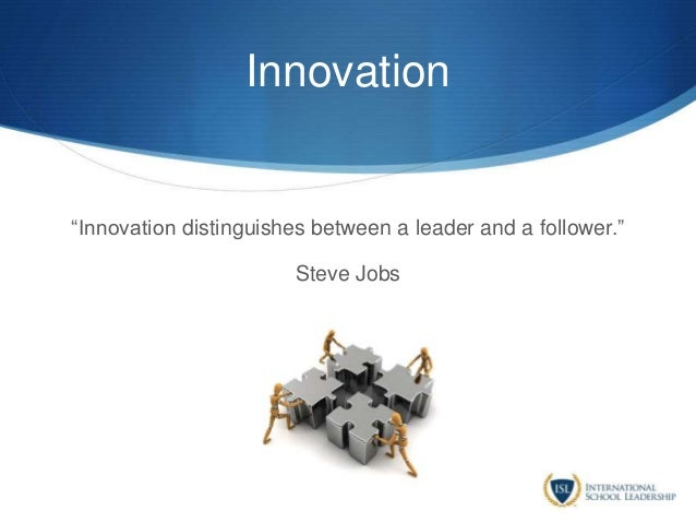"""Innovation """"Innovation distinguishes between a leader and a follower."""" Steve Jobs"""