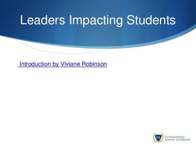 Leaders Impacting Students Introduction by Viviane Robinson