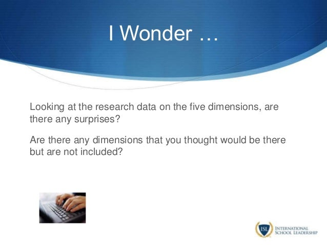 I Wonder … Looking at the research data on the five dimensions, are there any surprises? Are there any dimensions that you...