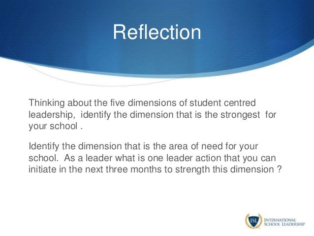 Reflection Thinking about the five dimensions of student centred leadership, identify the dimension that is the strongest ...
