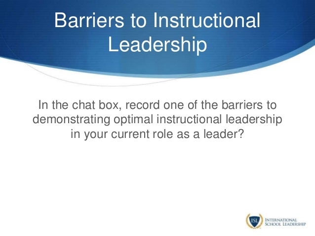 Barriers to Instructional Leadership In the chat box, record one of the barriers to demonstrating optimal instructional le...