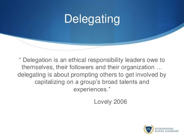 """Delegating """" Delegation is an ethical responsibility leaders owe to themselves, their followers and their organization … d..."""