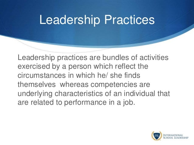 Leadership Practices Leadership practices are bundles of activities exercised by a person which reflect the circumstances ...