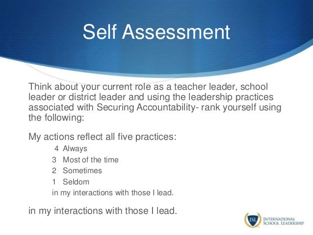 Self Assessment Think about your current role as a teacher leader, school leader or district leader and using the leadersh...