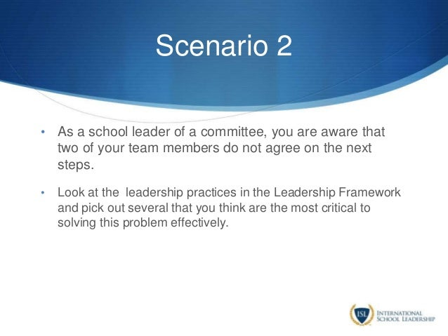 Scenario 2 • As a school leader of a committee, you are aware that two of your team members do not agree on the next steps...