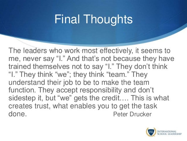 """Final Thoughts The leaders who work most effectively, it seems to me, never say """"I."""" And that's not because they have trai..."""