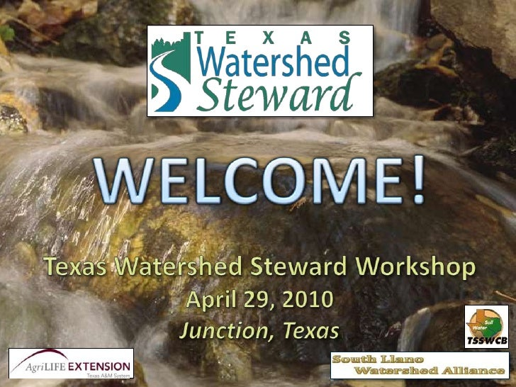 WELCOME!<br />Texas Watershed Steward Workshop<br />April 29, 2010<br />Junction, Texas<br />