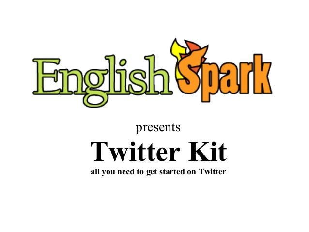 presents Twitter Kitall you need to get started on Twitter
