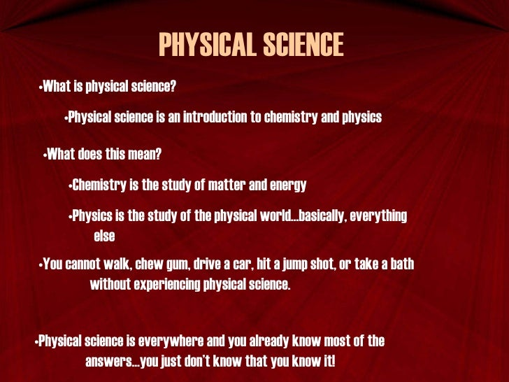 PHYSICAL SCIENCE  <ul><li>What is physical science? </li></ul><ul><ul><li>Physical science is an introduction to chemistry...