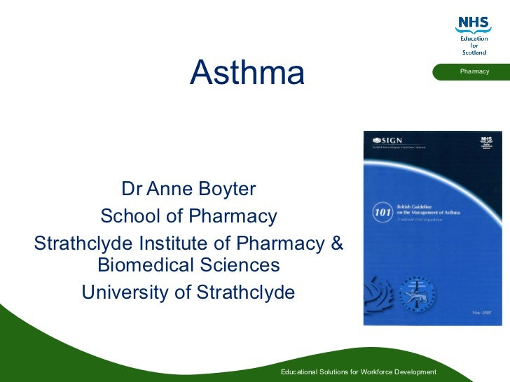 Asthma Dr Anne Boyter School of Pharmacy Strathclyde Institute of Pharmacy & Biomedical Sciences University of Strathclyde