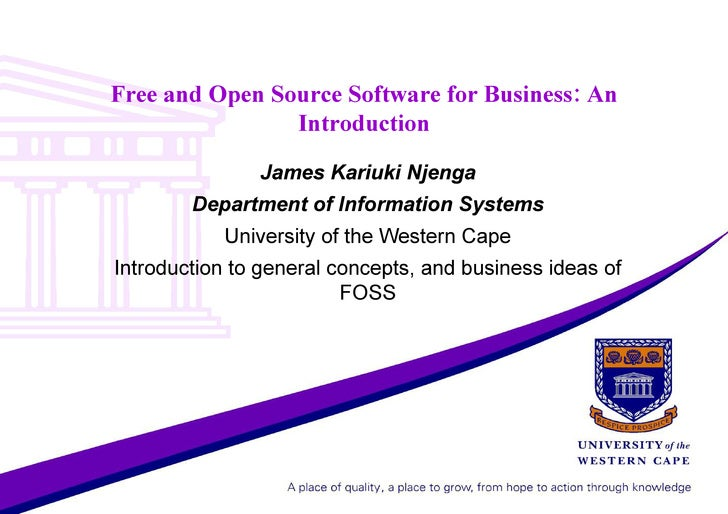 Free and Open Source Software for Business: An Introduction James Kariuki Njenga Department of Information Systems Univers...